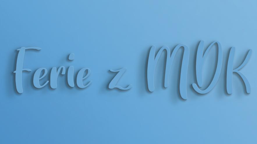 Ferie zimowe z MDK  Kliknięcie w obrazek spowoduje wyświetlenie jego powiększenia